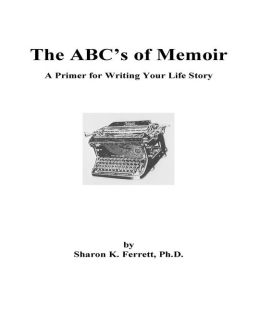 The ABC's of Memoir: A Primer for Writing Your Life Story