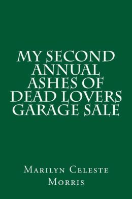 My Second Annual Ashes of Dead Lovers Garage Sale