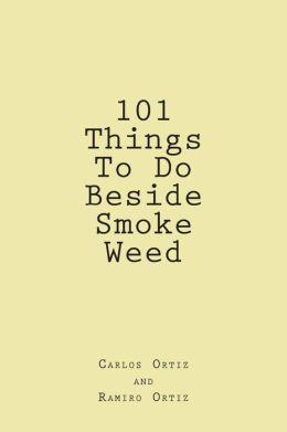 101 Things To Do Beside Smoke Weed