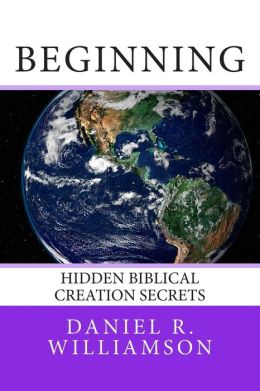 Beginning: Hidden Biblical Creation Secrets