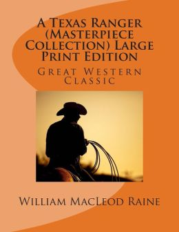 A Texas Ranger (Masterpiece Collection) Large Print Edition: Great Western Classic