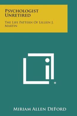 Psychologist Unretired: The Life Pattern of Lillien J. Martin