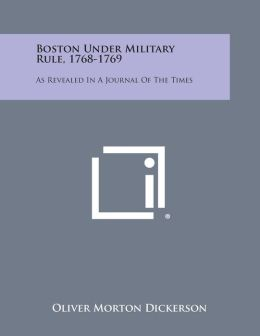 Boston Under Military Rule, 1768-1769: As Revealed in a Journal of the Times