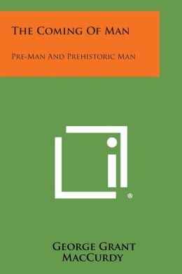 The Coming of Man: Pre-Man and Prehistoric Man