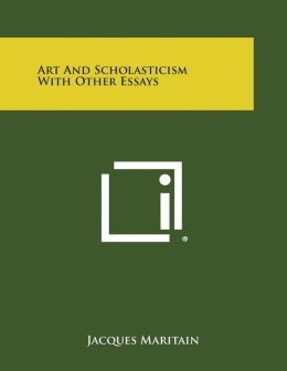 Art and Scholasticism with Other Essays