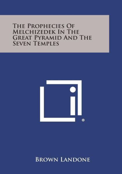 Book downloading e free The Prophecies of Melchizedek in the Great Pyramid and the Seven Temples 9781494037369 English version by Brown Landone