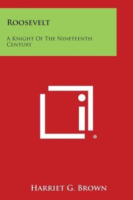 Roosevelt: A Knight of the Nineteenth Century