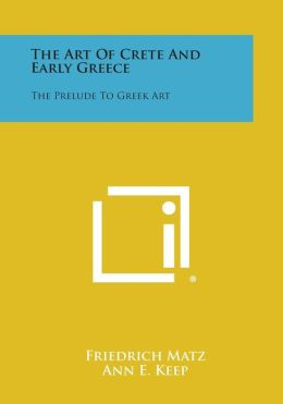 The Art of Crete and Early Greece: The Prelude to Greek Art