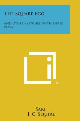 The Square Egg: And Other Sketches, with Three Plays