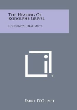 The Healing of Rodolphe Grivel: Congenital Deaf-Mute