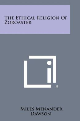The Ethical Religion of Zoroaster