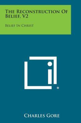 The Reconstruction of Belief, V2: Belief in Christ