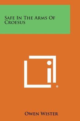 Safe in the Arms of Croesus