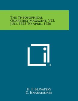 The Theosophical Quarterly Magazine, V23, July, 1925 to April, 1926