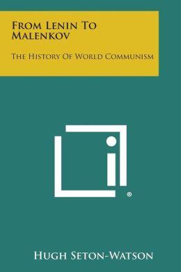 From Lenin to Malenkov: The History of World Communism