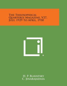 The Theosophical Quarterly Magazine, V27, July, 1929 to April, 1930
