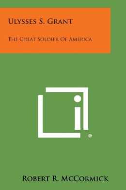 Ulysses S. Grant: The Great Soldier of America