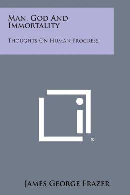 Man, God and Immortality: Thoughts on Human Progress