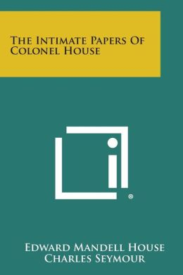 The Intimate Papers of Colonel House