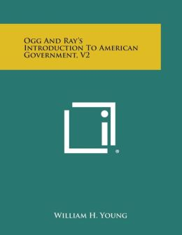 Ogg and Ray's Introduction to American Government, V2