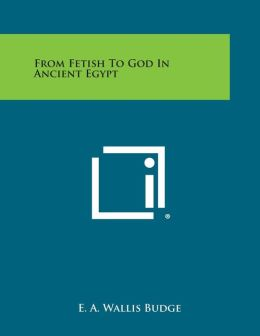 From Fetish to God in Ancient Egypt