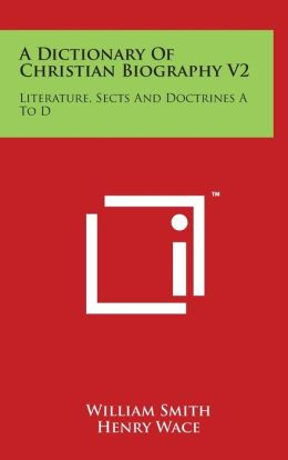 A Dictionary Of Christian Biography V2: Literature, Sects And Doctrines A To D