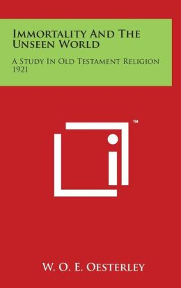 Immortality and the Unseen World: A Study in Old Testament Religion 1921