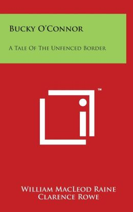 Bucky O'Connor: A Tale Of The Unfenced Border