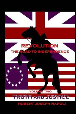 Revolution The Road to Independence Volume Two: Volume Two: Truth and Justice