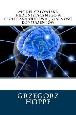 Model czlowieka hedonistycznego a spo eczna odpowiedzialno konsument w .....(Polish Edition)
