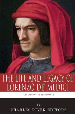 Legends of the Renaissance: The Life and Legacy of Lorenzo de' Medici