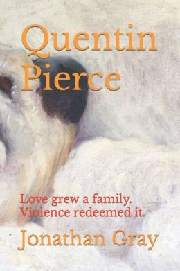 Quentin Pierce: Love grew a family. Violence redeemed it.