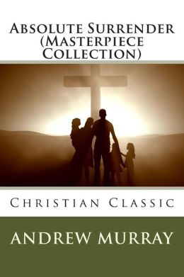 Absolute Surrender (Masterpiece Collection): Christian Classic
