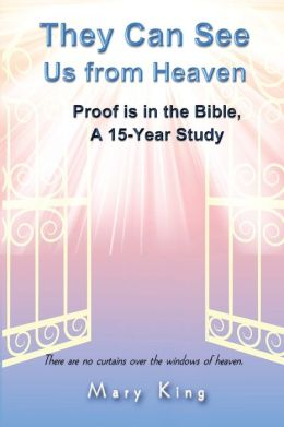 They Can See Us From Heaven: Proof is in the Bible: A 15-Year Study