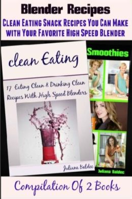 Blender Recipes: Clean Eating Snacks You Can Make with Your Favorite High Speed Blender