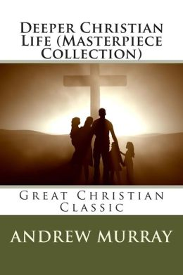 Deeper Christian Life (Masterpiece Collection): Great Christian Classic