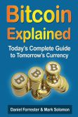 Book Cover Image. Title: Bitcoin Explained:  Today's Complete Guide to Tomorrow's Currency, Author: Daniel Forrester