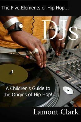 DJs: : A Children's Guide to the Origins of Hip Hop