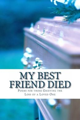 the death of a best friend Quotations expressing sympathy over death of loved ones, from the quote garden the quote garden while we are mourning the loss of our friend.
