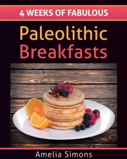 4 Weeks of Fabulous Paleolithic Breakfasts
