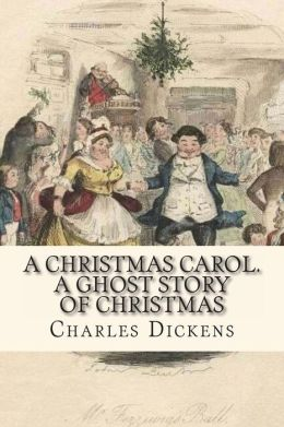 A Christmas Carol. A Ghost Story of Christmas