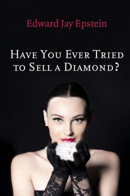 Have You Ever Tried to Sell a Diamond?: And Other Investigations of the Diamond Trade