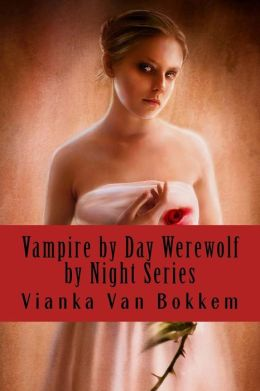 Vampire by Day Werewolf by Night Series: Books 1, 2, 3, and 4