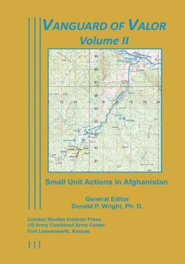 Vanguard of Valor Volume II: Small Unit Actions in Afghanistan