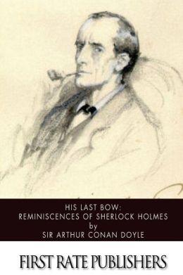 His Last Bow: Reminiscences of Sherlock Holmes