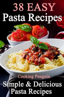 38 Easy Pasta Recipes: Simple & Delicious Pasta Recipes