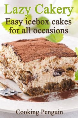 Lazy Cakery - Easy icebox cakes for all occasions