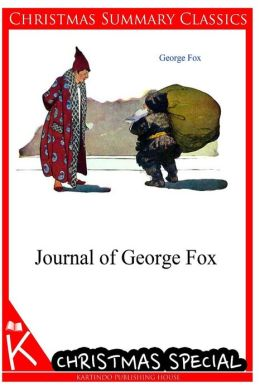 Journal of George Fox [Christmas Summary Classics]