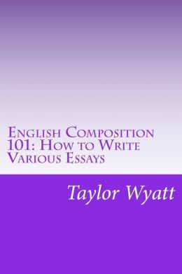 English Composition 101: How to Write Various Essays