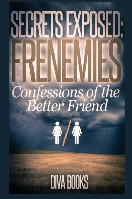Secrets Exposed: Frenemies: Confessions of the Better Friend